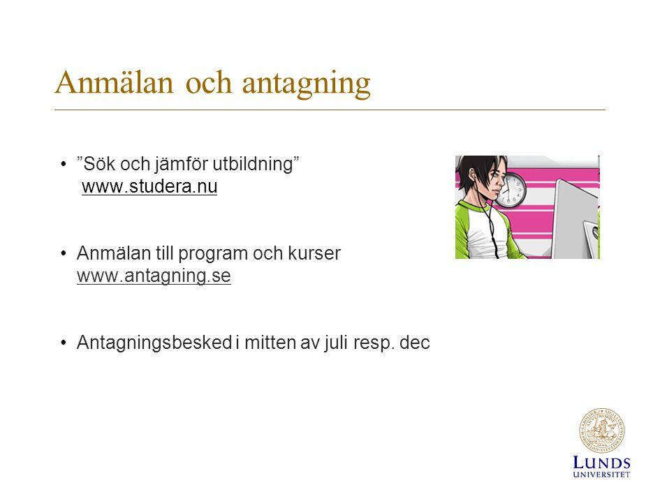Anmälan och antagning • Sök och jämför utbildning www.studera.nu •Anmälan till program och kurser www.antagning.se www.antagning.se •Antagningsbesked i mitten av juli resp.