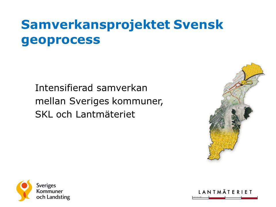 Samverkansprojektet Svensk geoprocess Intensifierad samverkan mellan Sveriges kommuner, SKL och Lantmäteriet
