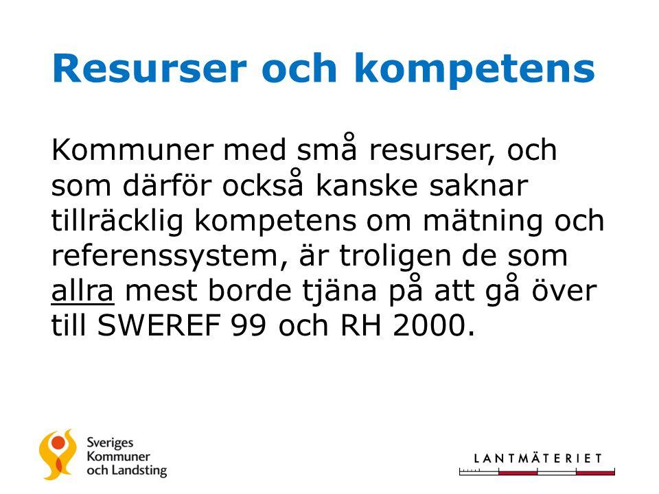 Resurser och kompetens Kommuner med små resurser, och som därför också kanske saknar tillräcklig kompetens om mätning och referenssystem, är troligen de som allra mest borde tjäna på att gå över till SWEREF 99 och RH 2000.