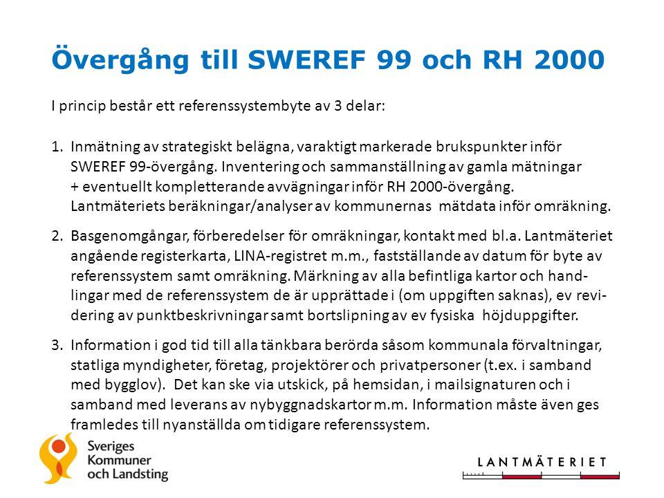 Övergång till SWEREF 99 och RH 2000 I princip består ett referenssystembyte av 3 delar: 1.Inmätning av strategiskt belägna, varaktigt markerade brukspunkter inför SWEREF 99-övergång.
