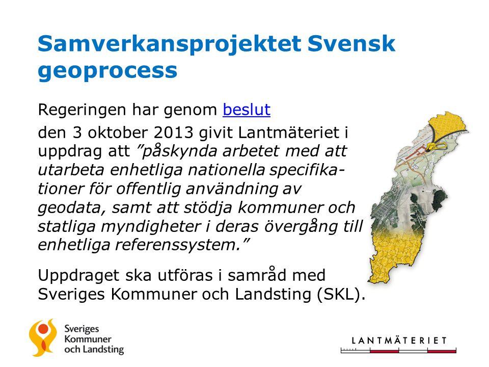 Samverkansprojektet Svensk geoprocess Regeringen har genom beslutbeslut den 3 oktober 2013 givit Lantmäteriet i uppdrag att påskynda arbetet med att utarbeta enhetliga nationella specifika- tioner för offentlig användning av geodata, samt att stödja kommuner och statliga myndigheter i deras övergång till enhetliga referenssystem. Uppdraget ska utföras i samråd med Sveriges Kommuner och Landsting (SKL).