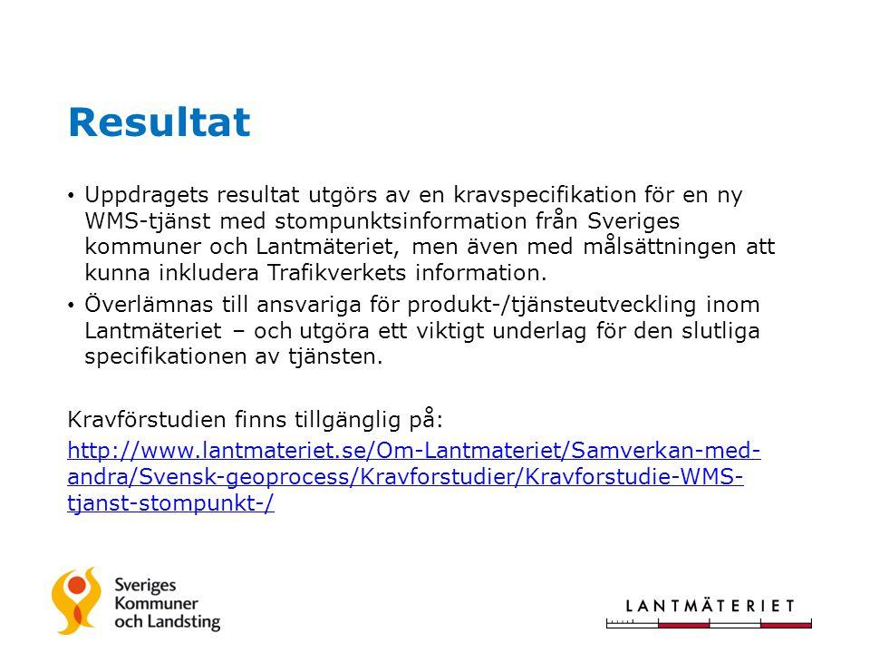 Resultat • Uppdragets resultat utgörs av en kravspecifikation för en ny WMS-tjänst med stompunktsinformation från Sveriges kommuner och Lantmäteriet, men även med målsättningen att kunna inkludera Trafikverkets information.