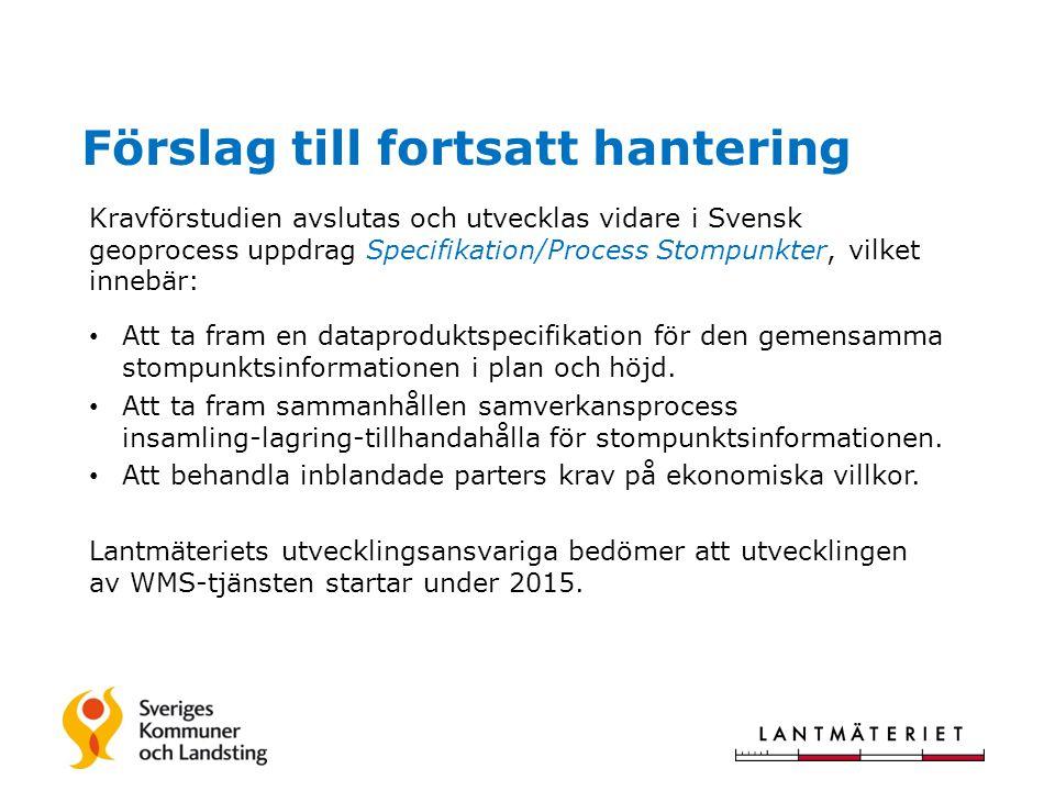 Förslag till fortsatt hantering Kravförstudien avslutas och utvecklas vidare i Svensk geoprocess uppdrag Specifikation/Process Stompunkter, vilket innebär: • Att ta fram en dataproduktspecifikation för den gemensamma stompunktsinformationen i plan och höjd.