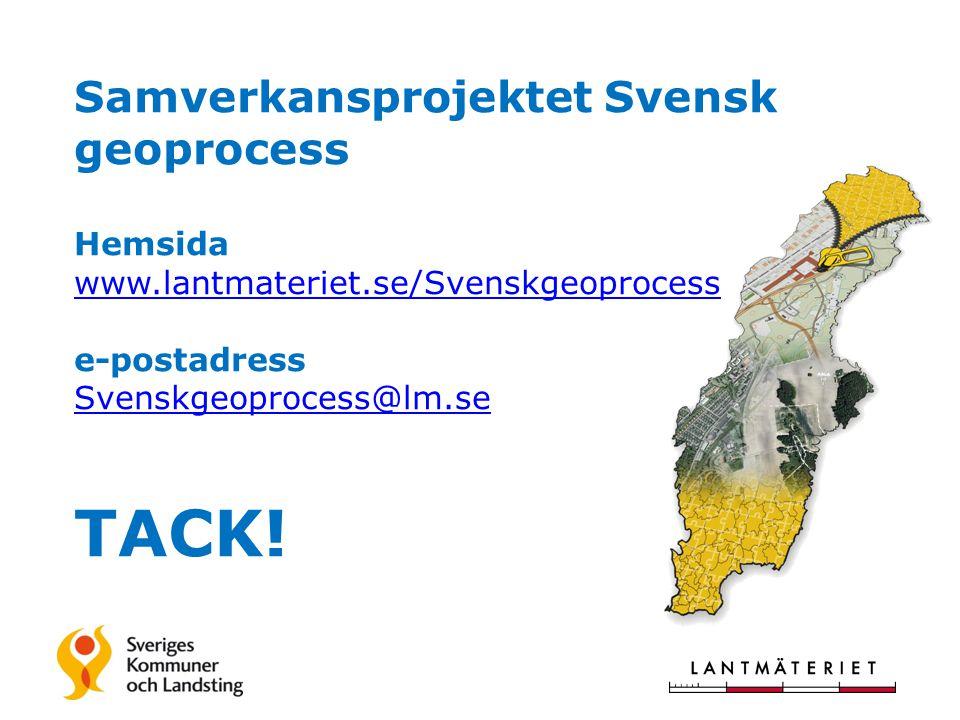 Samverkansprojektet Svensk geoprocess Hemsida www.lantmateriet.se/Svenskgeoprocess e-postadress Svenskgeoprocess@lm.se TACK.