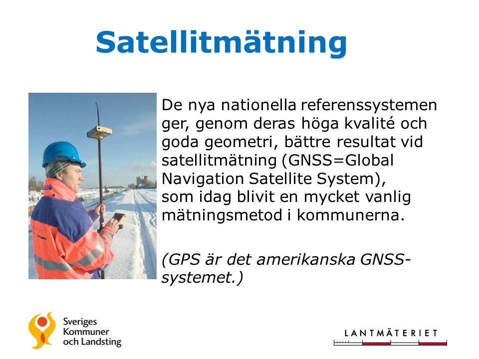 Satellitmätning De nya nationella referenssystemen ger, genom deras höga kvalité och goda geometri, bättre resultat vid satellitmätning (GNSS=Global Navigation Satellite System), som idag blivit en mycket vanlig mätningsmetod i kommunerna.