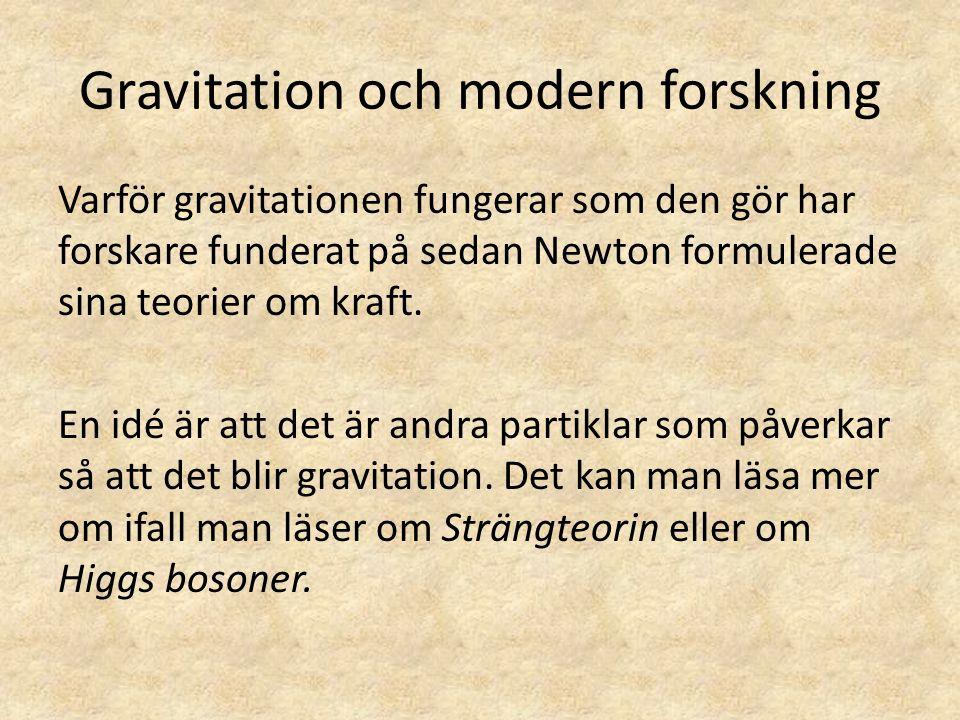 Gravitation och modern forskning Varför gravitationen fungerar som den gör har forskare funderat på sedan Newton formulerade sina teorier om kraft. En