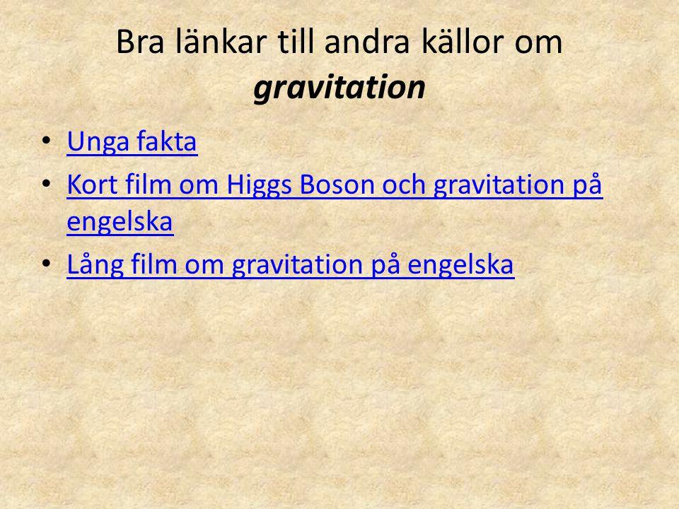 Bra länkar till andra källor om gravitation • Unga fakta Unga fakta • Kort film om Higgs Boson och gravitation på engelska Kort film om Higgs Boson oc