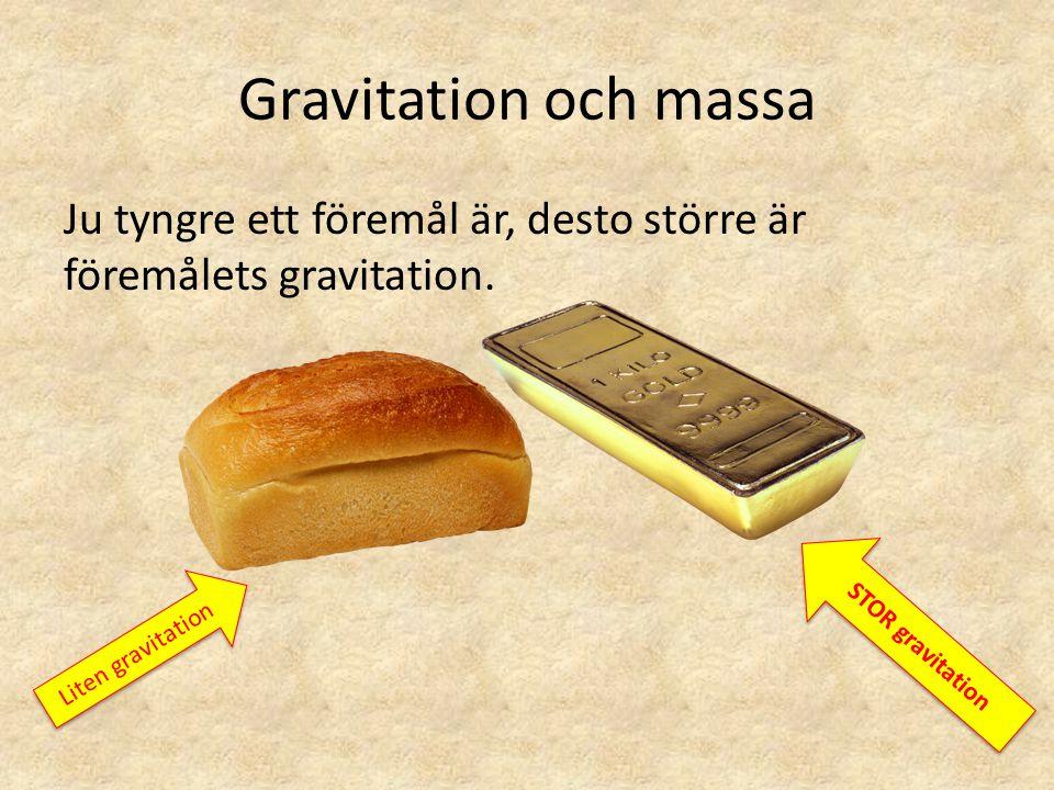 Gravitation och massa Om du jämför ett föremål med liten gravitation med ett med stor gravitation så: Liten gravitation: -Atomerna sitter glesare -Atomerna är färre -Atomerna är mindre STOR GRAVITATION: -Atomerna sitter TÄTARE -Atomerna är FLER -Atomerna är STÖRRE