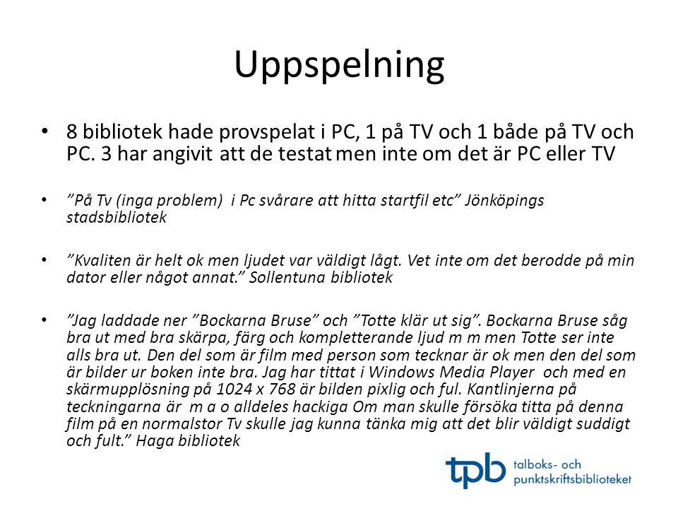 """Uppspelning • 8 bibliotek hade provspelat i PC, 1 på TV och 1 både på TV och PC. 3 har angivit att de testat men inte om det är PC eller TV • """"På Tv ("""