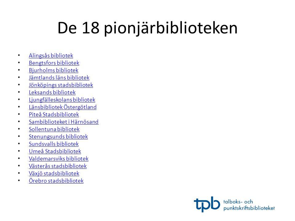 De 18 pionjärbiblioteken • Alingsås bibliotek Alingsås bibliotek • Bengtsfors bibliotek Bengtsfors bibliotek • Bjurholms bibliotek Bjurholms bibliotek