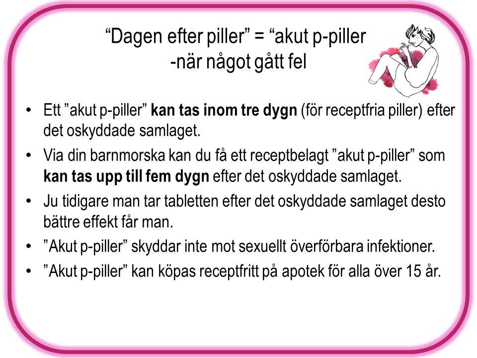 Dagen efter piller = akut p-piller -när något gått fel • Ett akut p-piller kan tas inom tre dygn (för receptfria piller) efter det oskyddade samlaget.