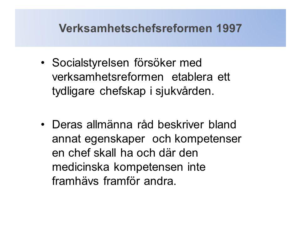 Verksamhetschefsreformen 1997 •Socialstyrelsen försöker med verksamhetsreformen etablera ett tydligare chefskap i sjukvården. •Deras allmänna råd besk