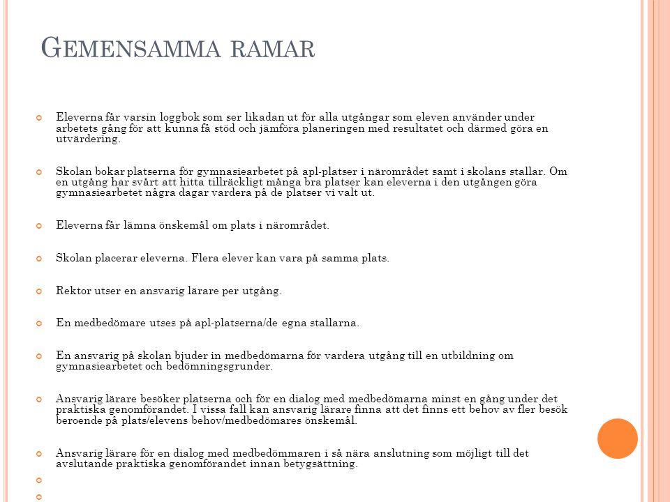 G EMENSAMMA RAMAR Eleverna får varsin loggbok som ser likadan ut för alla utgångar som eleven använder under arbetets gång för att kunna få stöd och j