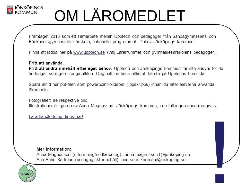 START Foto: www.fotofinnaren.se Framtaget 2013 som ett samarbete mellan Upptech och pedagoger från Sandagymnasiets och Bäckadalsgymnasiets särskola, n