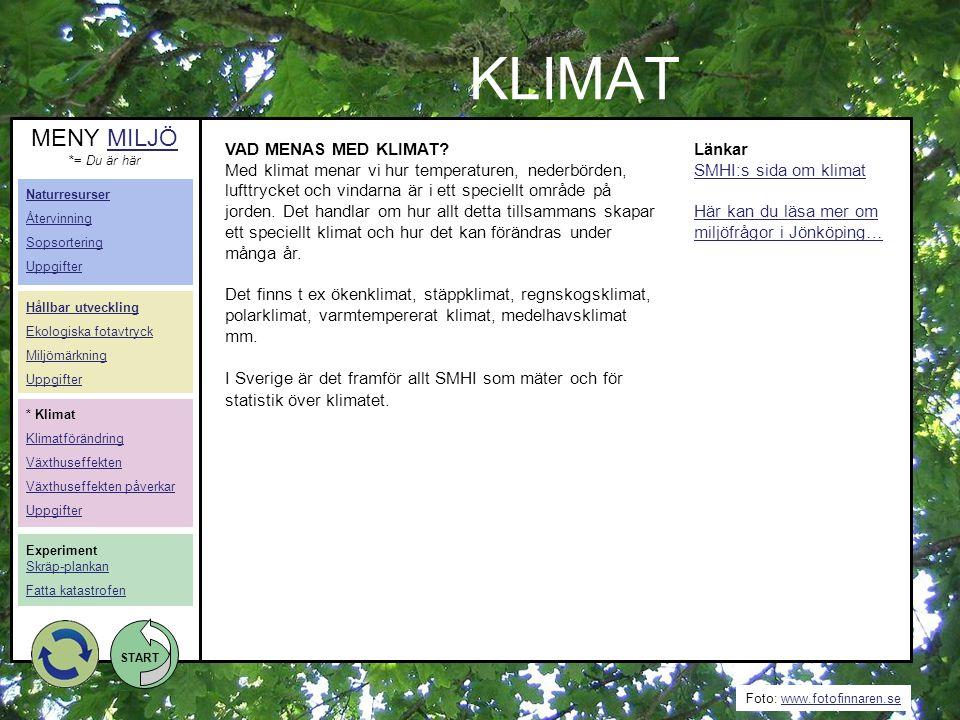 Foto: www.fotofinnaren.sewww.fotofinnaren.se START KLIMAT VAD MENAS MED KLIMAT? Med klimat menar vi hur temperaturen, nederbörden, lufttrycket och vin