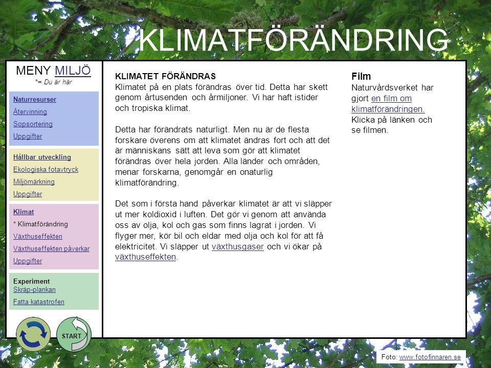 Foto: www.fotofinnaren.sewww.fotofinnaren.se START KLIMATFÖRÄNDRING KLIMATET FÖRÄNDRAS Klimatet på en plats förändras över tid. Detta har skett genom