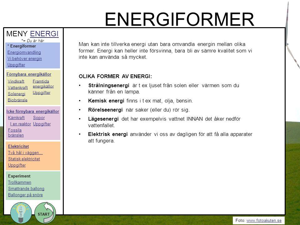 Foto: www.fotoakuten.sewww.fotoakuten.se START Man kan inte tillverka energi utan bara omvandla energin mellan olika former. Energi kan heller inte fö