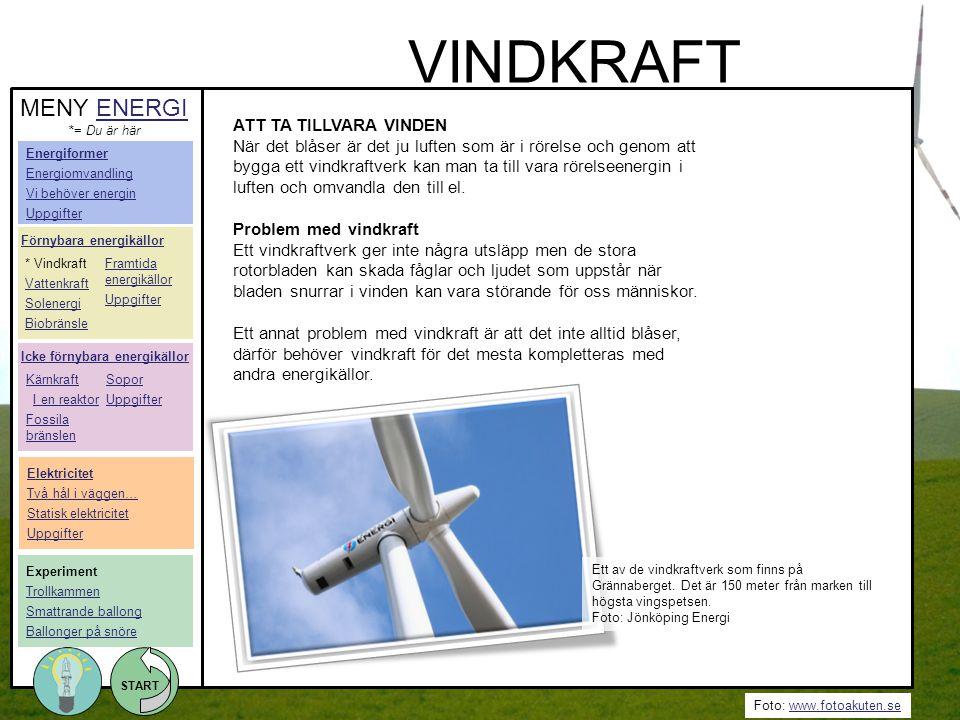 Foto: www.fotoakuten.sewww.fotoakuten.se START ATT TA TILLVARA VINDEN När det blåser är det ju luften som är i rörelse och genom att bygga ett vindkra