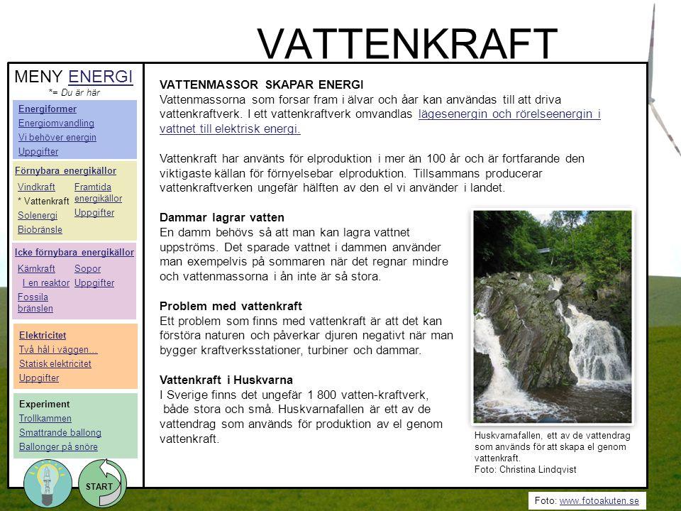 Foto: www.fotoakuten.sewww.fotoakuten.se START VATTENMASSOR SKAPAR ENERGI Vattenmassorna som forsar fram i älvar och åar kan användas till att driva v