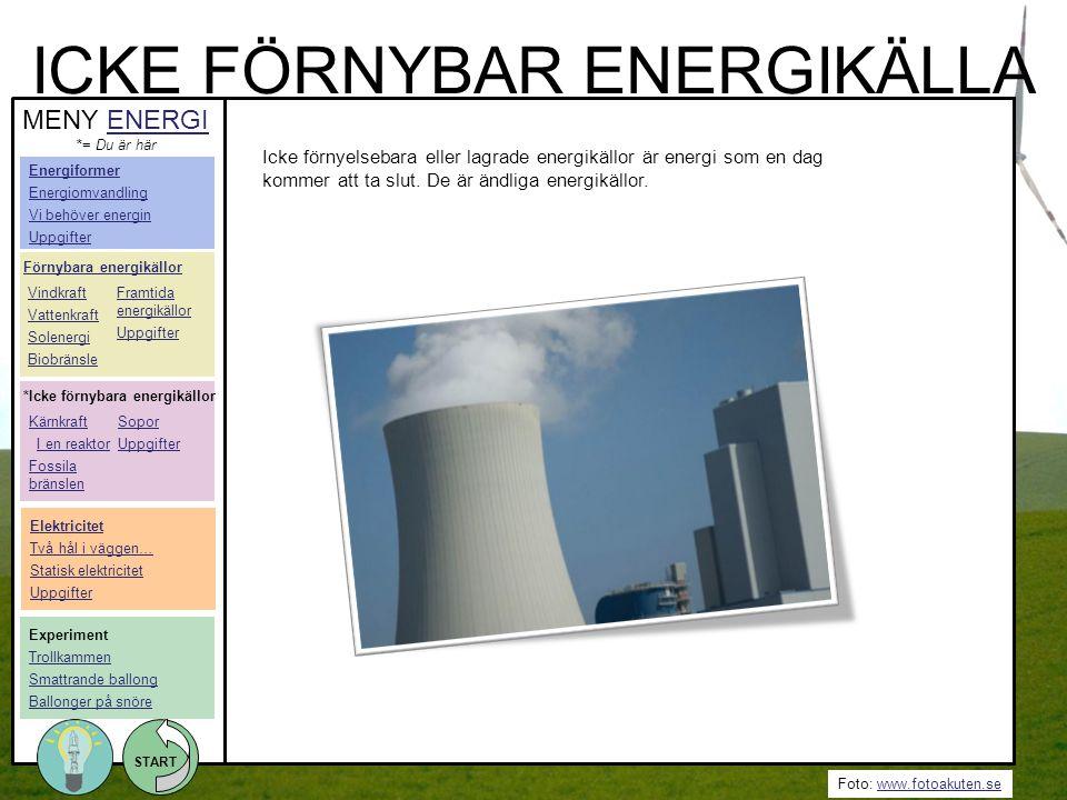 Foto: www.fotoakuten.sewww.fotoakuten.se START Icke förnyelsebara eller lagrade energikällor är energi som en dag kommer att ta slut. De är ändliga en