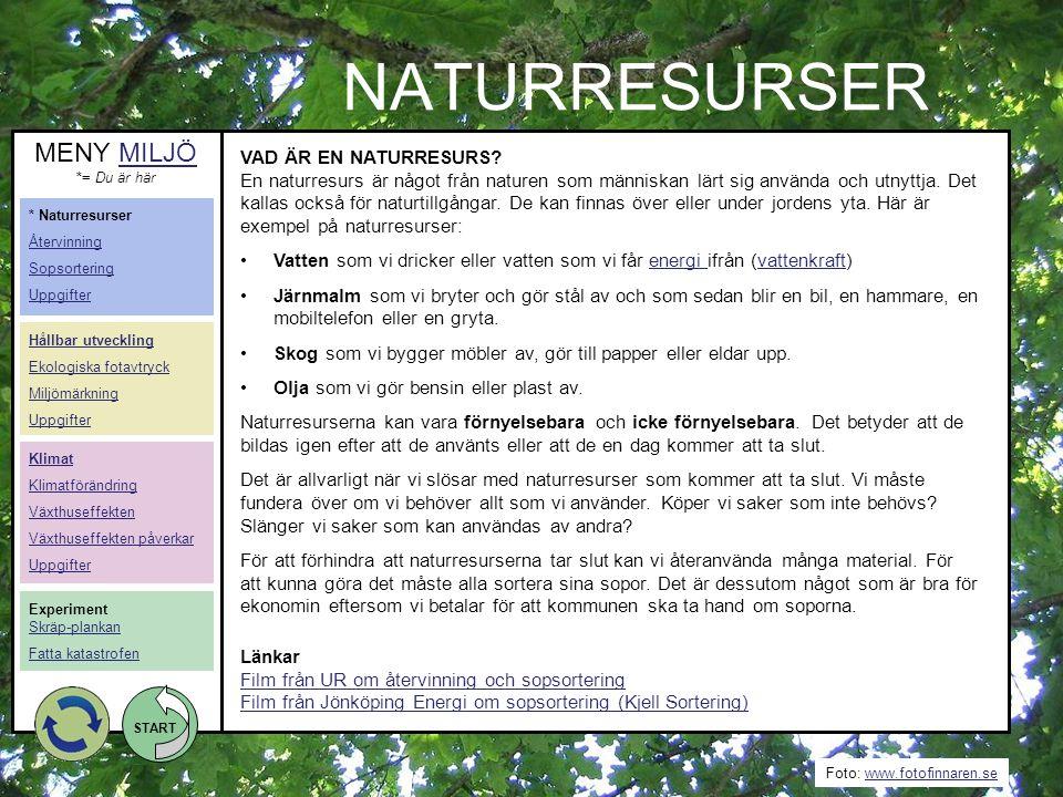 Foto: www.fotofinnaren.sewww.fotofinnaren.se START NATURRESURSER Länkar Film från UR om återvinning och sopsortering Film från Jönköping Energi om sop
