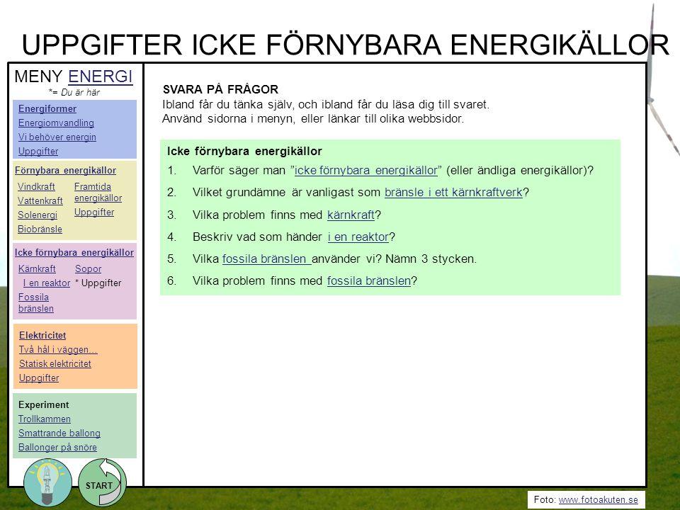 Foto: www.fotoakuten.sewww.fotoakuten.se START UPPGIFTER ICKE FÖRNYBARA ENERGIKÄLLOR SVARA PÅ FRÅGOR Ibland får du tänka själv, och ibland får du läsa