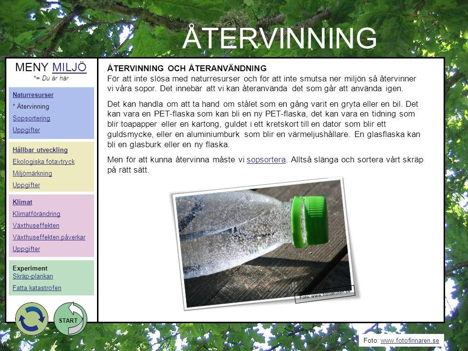 Foto: www.fotofinnaren.sewww.fotofinnaren.se START ÅTERVINNING Foto: www.fotoakuten.se ÅTERVINNING OCH ÅTERANVÄNDNING För att inte slösa med naturresu