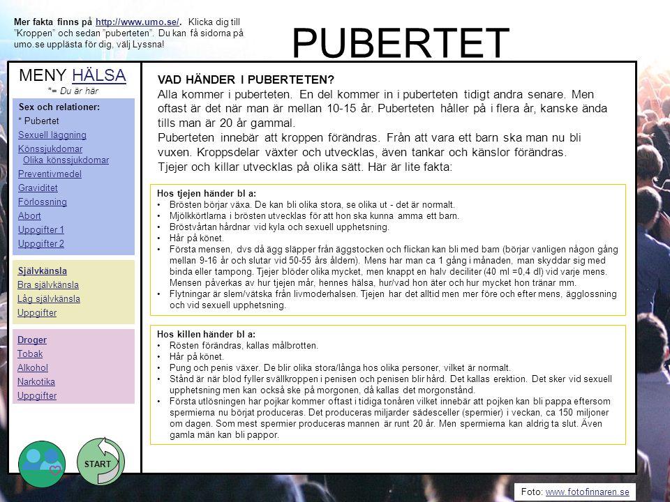 START Foto: www.fotofinnaren.sewww.fotofinnaren.se VAD HÄNDER I PUBERTETEN? Alla kommer i puberteten. En del kommer in i puberteten tidigt andra senar