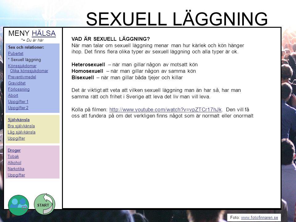 START Foto: www.fotofinnaren.sewww.fotofinnaren.se VAD ÄR SEXUELL LÄGGNING? När man talar om sexuell läggning menar man hur kärlek och kön hänger ihop