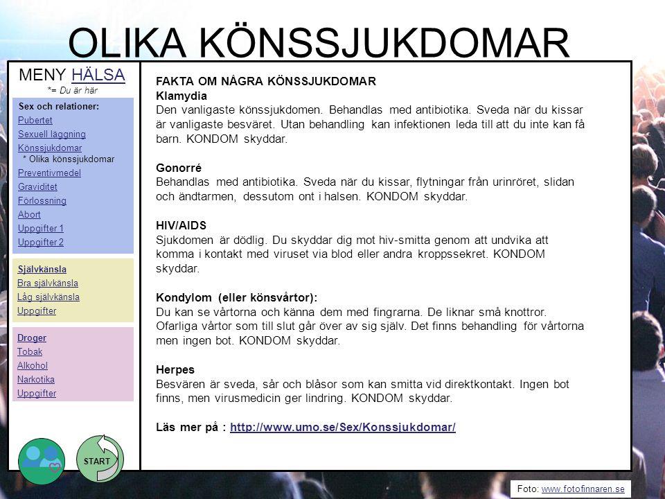 START Foto: www.fotofinnaren.sewww.fotofinnaren.se FAKTA OM NÅGRA KÖNSSJUKDOMAR Klamydia Den vanligaste könssjukdomen. Behandlas med antibiotika. Sved