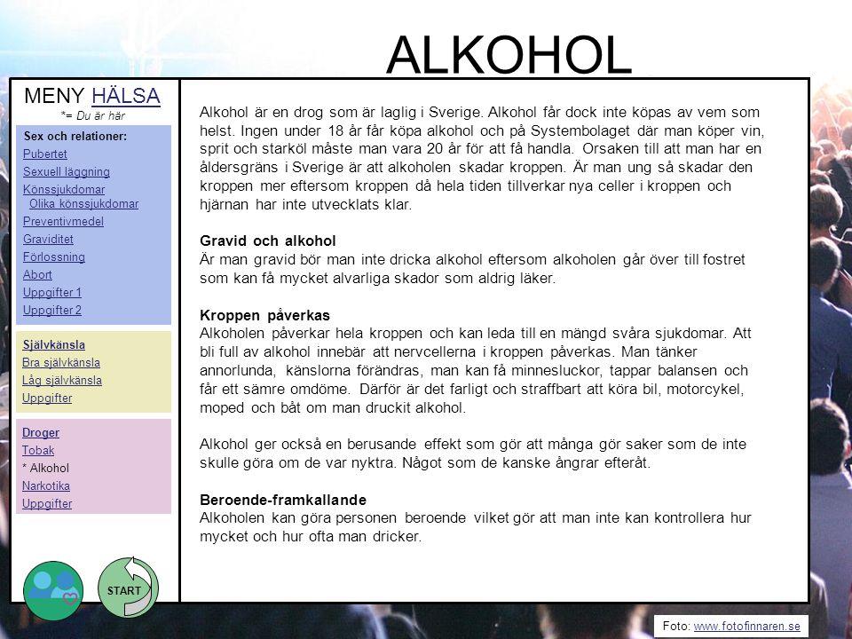 START Foto: www.fotofinnaren.sewww.fotofinnaren.se Alkohol är en drog som är laglig i Sverige. Alkohol får dock inte köpas av vem som helst. Ingen und
