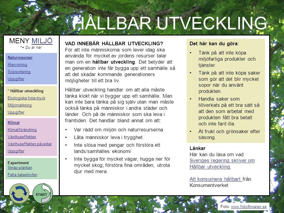 Foto: www.fotofinnaren.sewww.fotofinnaren.se START HÅLLBAR UTVECKLING Länkar Här kan du läsa om vad Sveriges regering skriver om Hållbar utveckling. S