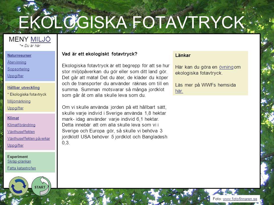 Foto: www.fotofinnaren.sewww.fotofinnaren.se START EKOLOGISKA FOTAVTRYCK Länkar Här kan du göra en övning om ekologiska fotavtryck. övning Läs mer på