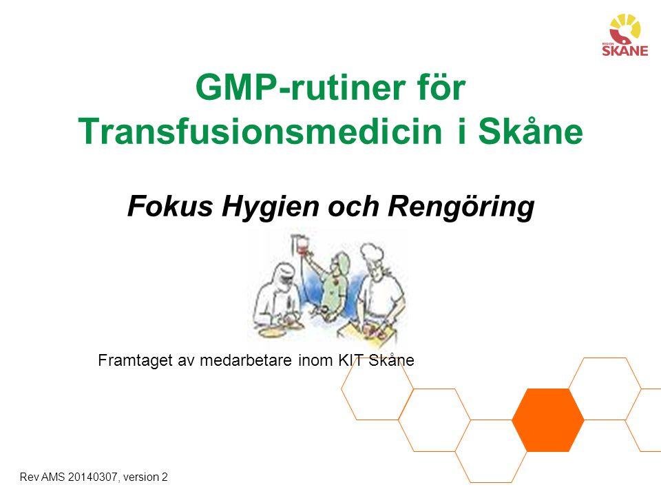 GMP-rutiner för Transfusionsmedicin i Skåne Fokus Hygien och Rengöring Framtaget av medarbetare inom KIT Skåne Rev AMS 20140307, version 2