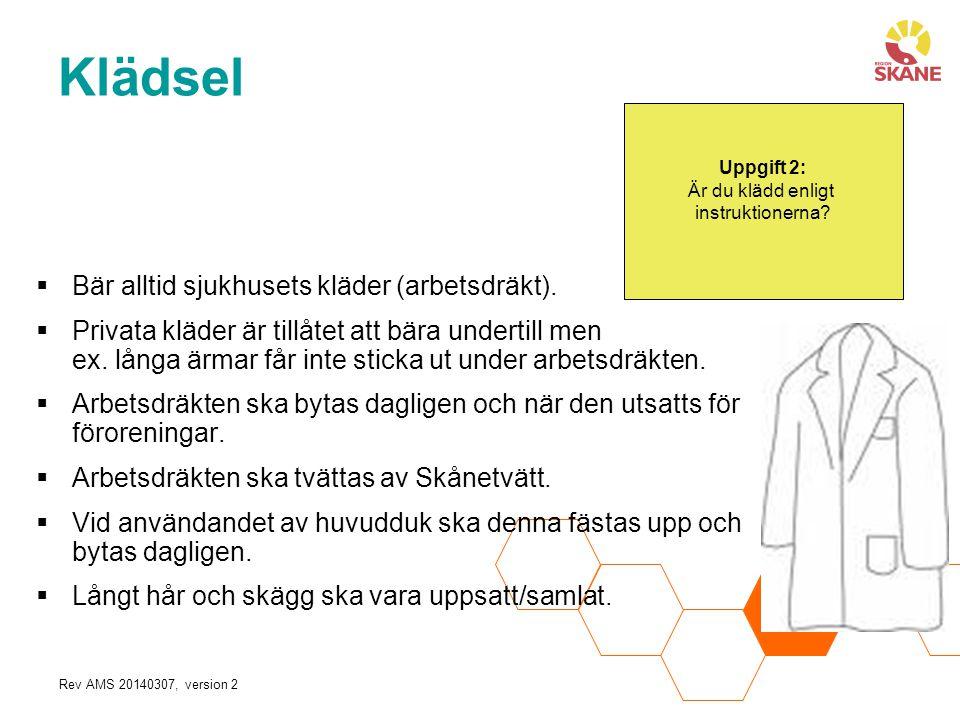 Rev AMS 20140307, version 2  Bär alltid sjukhusets kläder (arbetsdräkt).  Privata kläder är tillåtet att bära undertill men ex. långa ärmar får inte