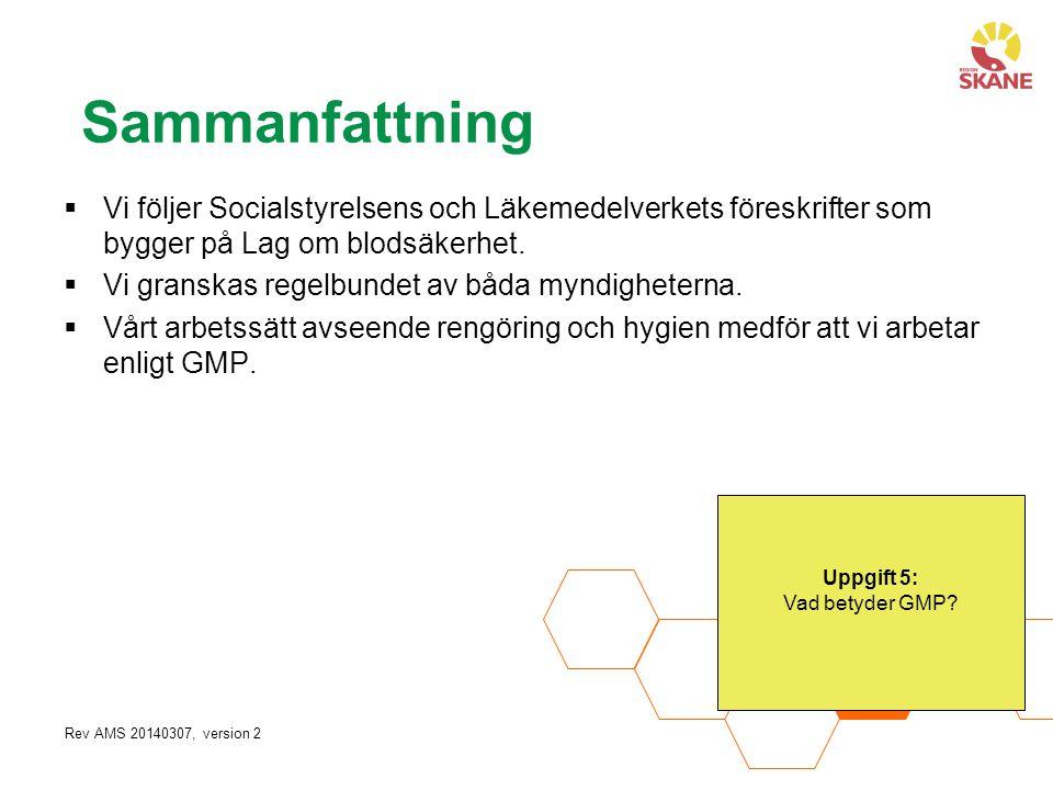 Rev AMS 20140307, version 2 Sammanfattning  Vi följer Socialstyrelsens och Läkemedelverkets föreskrifter som bygger på Lag om blodsäkerhet.