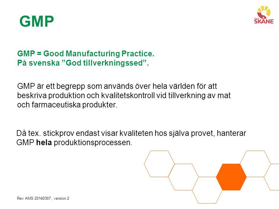 Rev AMS 20140307, version 2 GMP Då tex. stickprov endast visar kvaliteten hos själva provet, hanterar GMP hela produktionsprocessen. GMP = Good Manufa