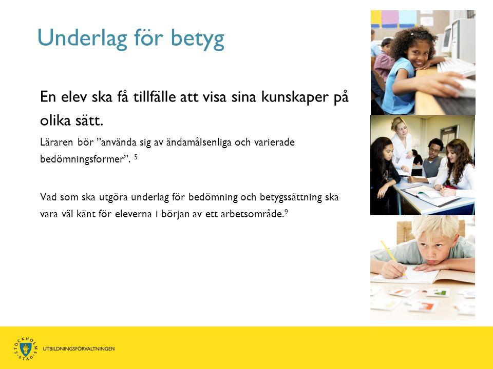 """En elev ska få tillfälle att visa sina kunskaper på olika sätt. Läraren bör """"använda sig av ändamålsenliga och varierade bedömningsformer"""". 5 Vad som"""
