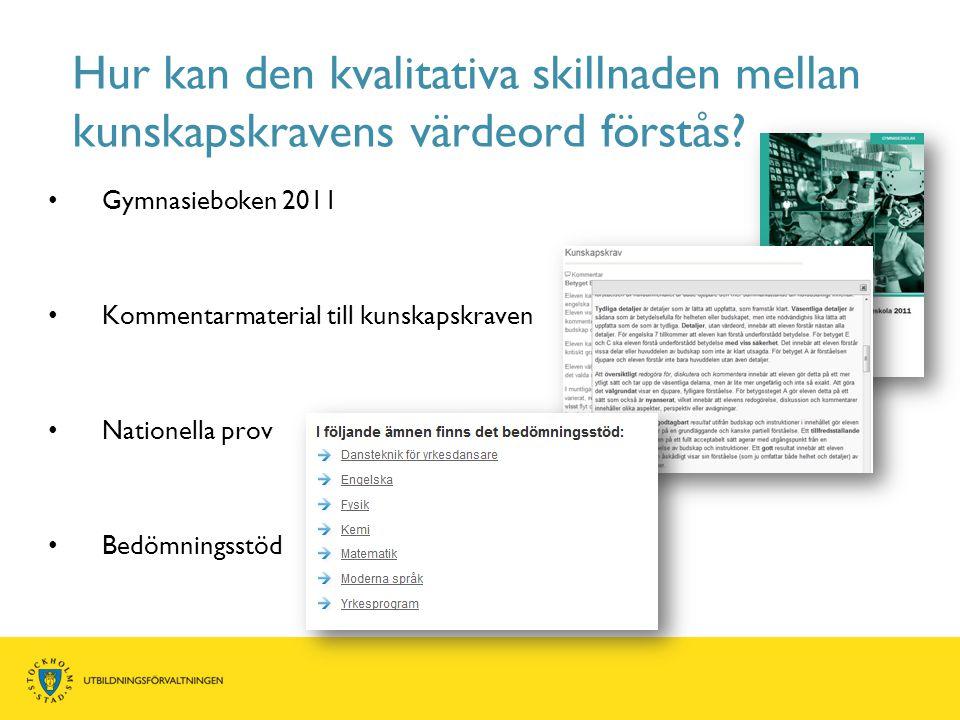 Hur kan den kvalitativa skillnaden mellan kunskapskravens värdeord förstås? • Gymnasieboken 2011 • Kommentarmaterial till kunskapskraven • Nationella