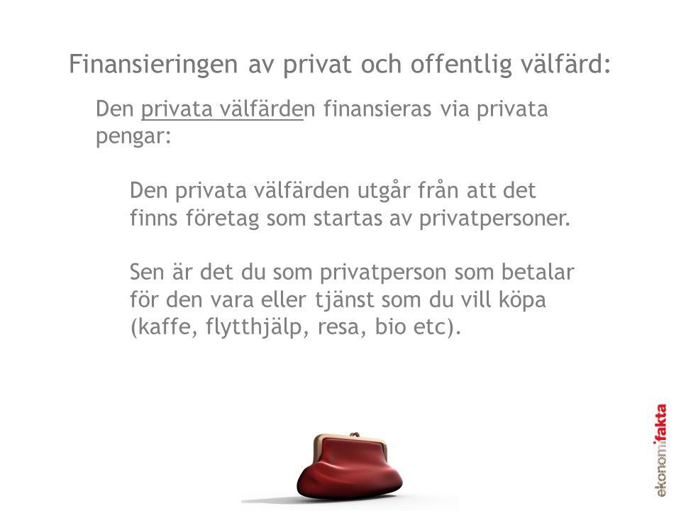Finansieringen av privat och offentlig välfärd: Den privata välfärden finansieras via privata pengar: Den privata välfärden utgår från att det finns f