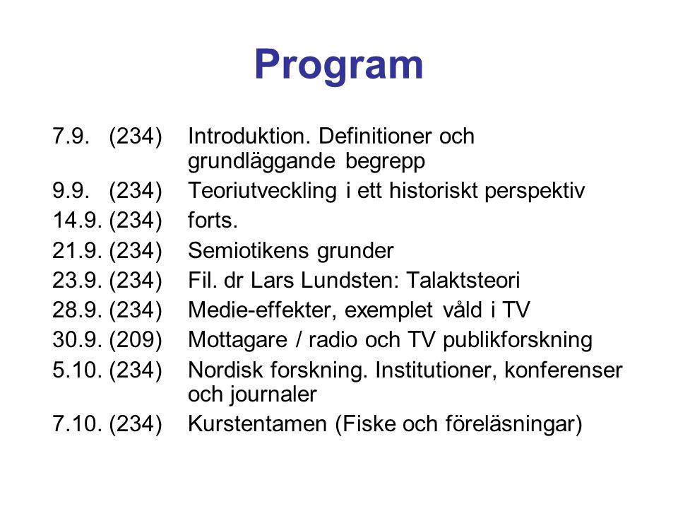 Program 7.9. (234)Introduktion. Definitioner och grundläggande begrepp 9.9. (234)Teoriutveckling i ett historiskt perspektiv 14.9. (234)forts. 21.9. (