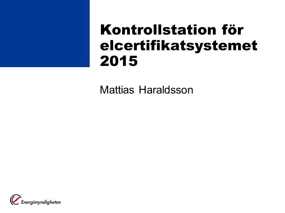Kontrollstation för elcertifikatsystemet 2015 Mattias Haraldsson