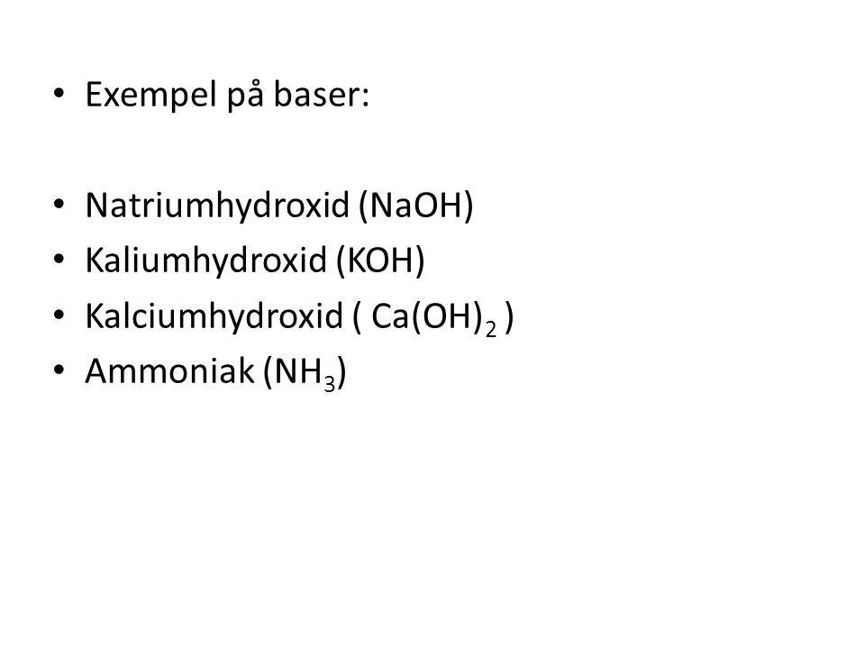 • Exempel på baser: • Natriumhydroxid (NaOH) • Kaliumhydroxid (KOH) • Kalciumhydroxid ( Ca(OH) 2 ) • Ammoniak (NH 3 )