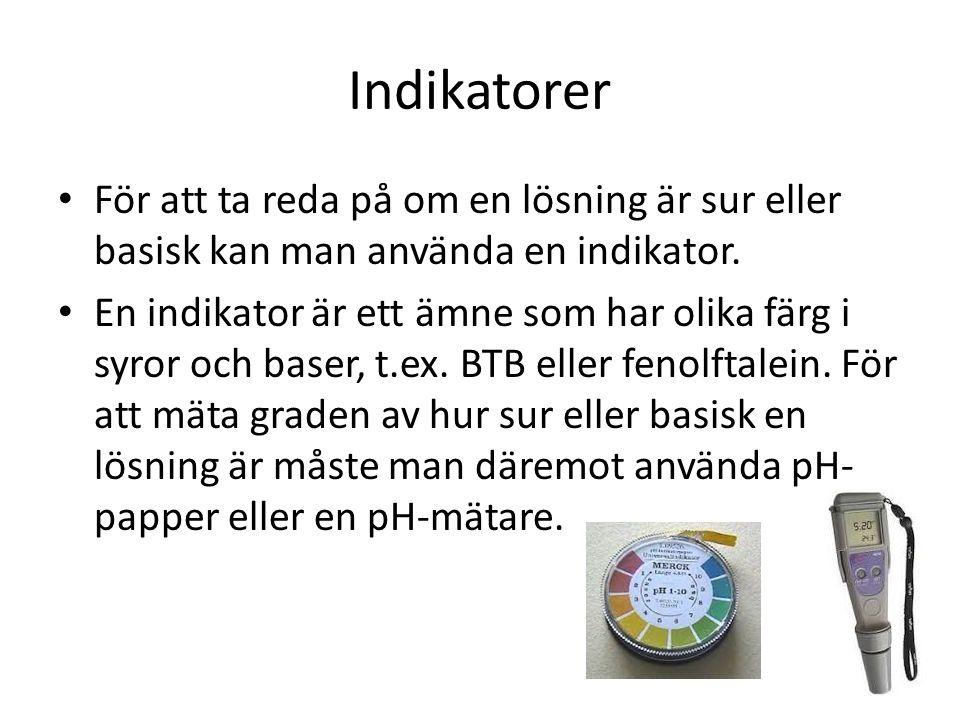Indikatorer • För att ta reda på om en lösning är sur eller basisk kan man använda en indikator. • En indikator är ett ämne som har olika färg i syror