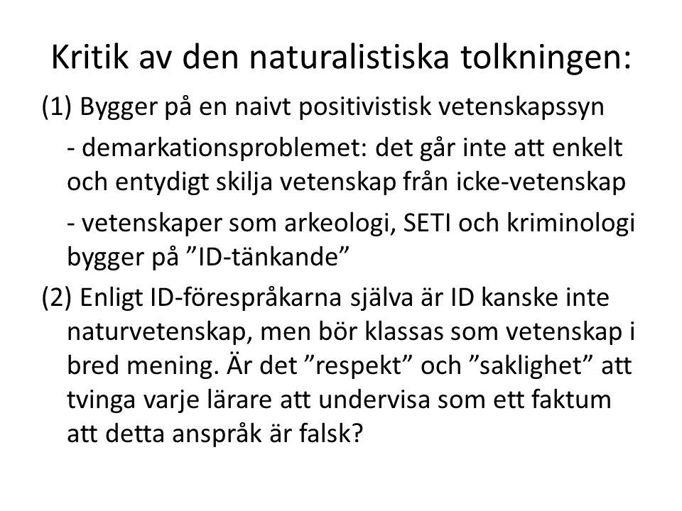 Kritik av den naturalistiska tolkningen: (1) Bygger på en naivt positivistisk vetenskapssyn - demarkationsproblemet: det går inte att enkelt och entyd