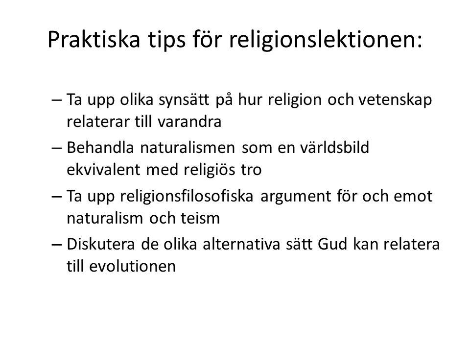 Praktiska tips för religionslektionen: – Ta upp olika synsätt på hur religion och vetenskap relaterar till varandra – Behandla naturalismen som en vär