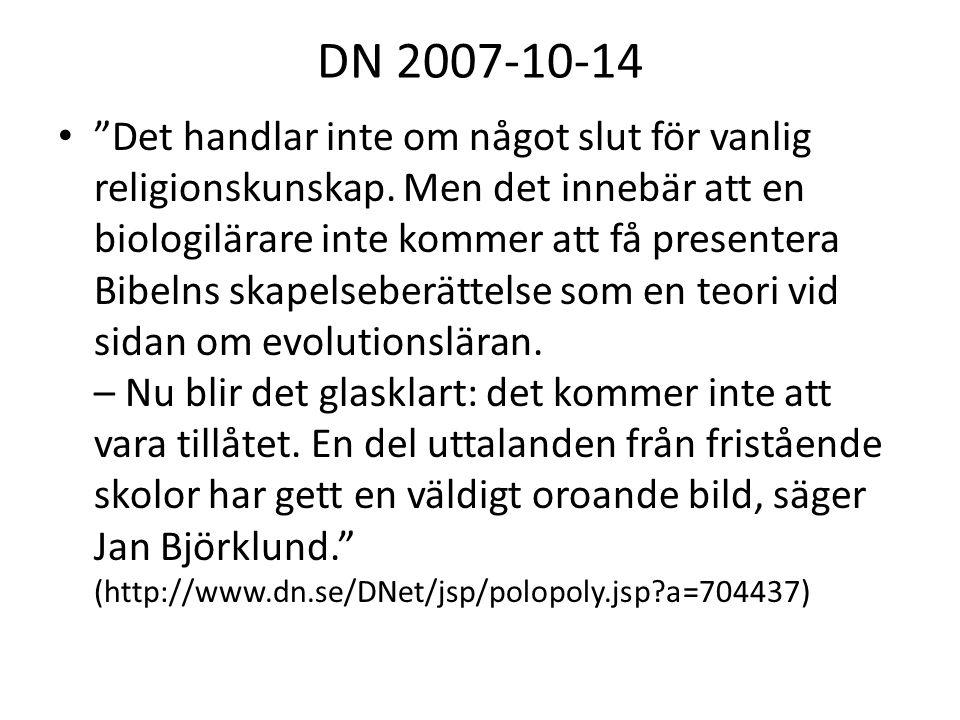 """DN 2007-10-14 • """"Det handlar inte om något slut för vanlig religionskunskap. Men det innebär att en biologilärare inte kommer att få presentera Bibeln"""