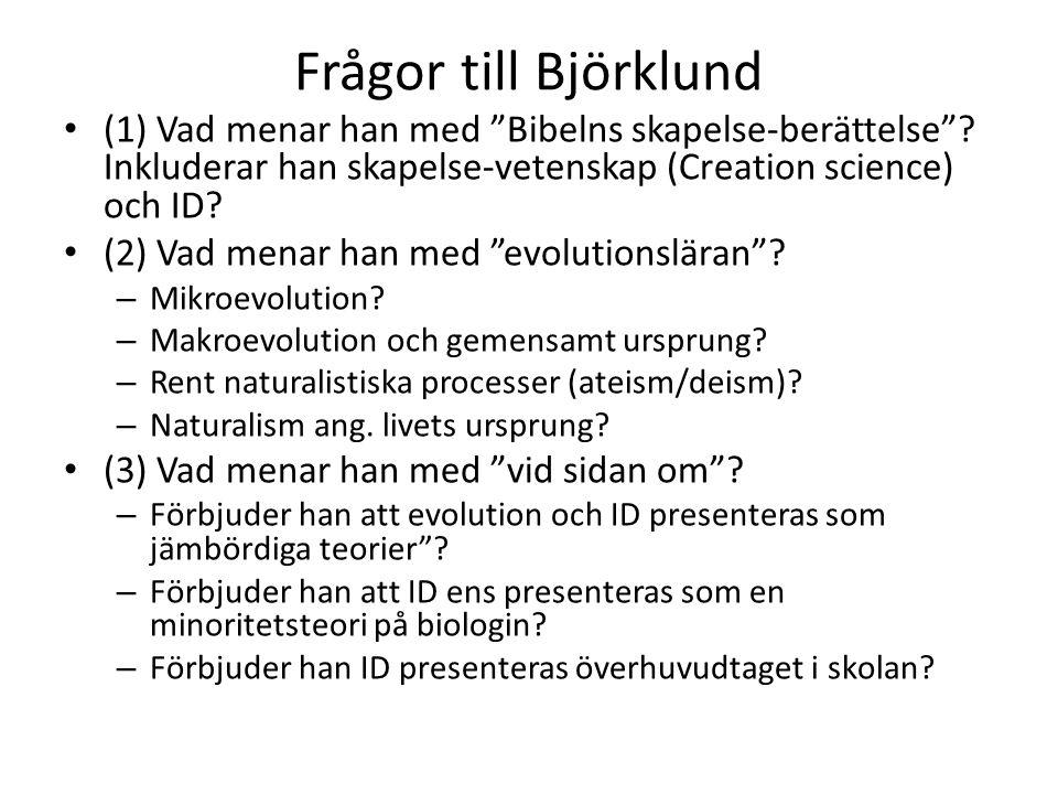 """Frågor till Björklund • (1) Vad menar han med """"Bibelns skapelse-berättelse""""? Inkluderar han skapelse-vetenskap (Creation science) och ID? • (2) Vad me"""