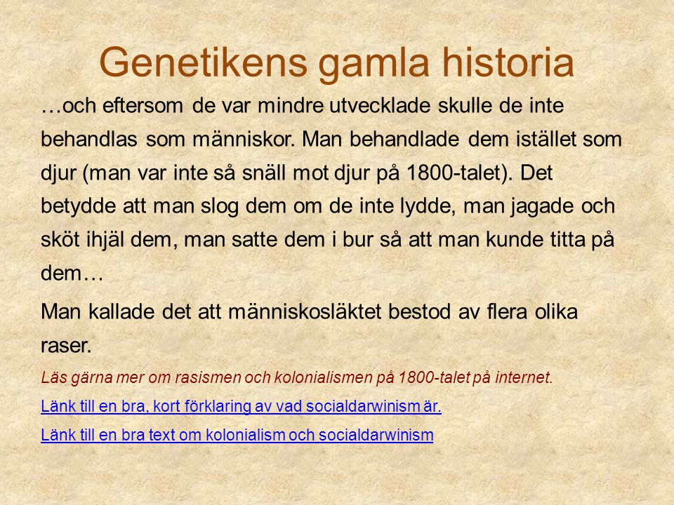 Genetikens gamla historia …och eftersom de var mindre utvecklade skulle de inte behandlas som människor. Man behandlade dem istället som djur (man var