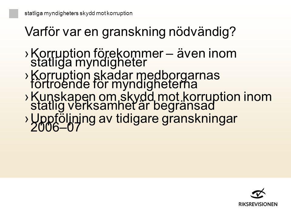 ›Korruption förekommer – även inom statliga myndigheter ›Korruption skadar medborgarnas förtroende för myndigheterna ›Kunskapen om skydd mot korruptio
